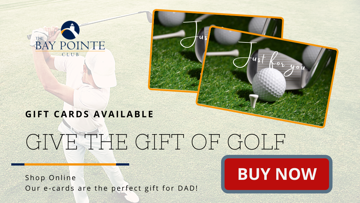 FATHER'S DAY GIFTS at the Bay Pointe Club!